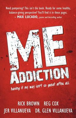 Me Addiction: Having It My Way Isn't So Great After All - Brown, Rick, and Cox, Reg, and Villanueva, Jer