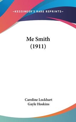 Me Smith (1911) - Lockhart, Caroline, and Hoskins, Gayle (Illustrator)