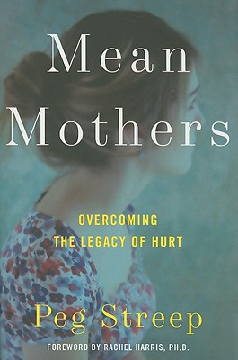 Mean Mothers: Overcoming the Legacy of Hurt - Streep, Peg