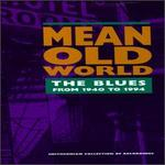 Mean Old World: The Blues from 1940 to 1994 - Various Artists