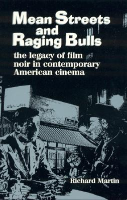 Mean Streets and Raging Bulls: The Legacy of Film Noir in Contemporary American Cinema - Martin, Richard