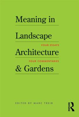 Meaning in Landscape Architecture and Gardens - Treib, Marc (Editor)