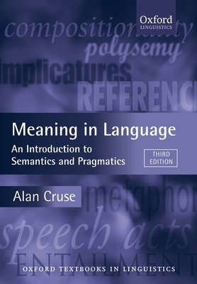 Meaning in Language: An Introduction to Semantics and Pragmatics - Cruse, Alan