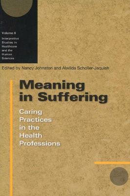 Meaning in Suffering: Caring Practices in the Health Professions - Johnston, Nancy (Editor), and Karamanski, Theodore J