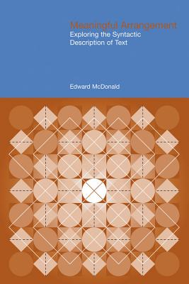 Meaningful Arrangement: Exploring the Syntactic Description of Text - McDonald, Edward