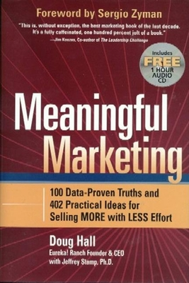 Meaningful Marketing: 100 Data-Proven Truths and 402 Practical Ideas for Selling More with Less Effort - Hall, Doug, and Stamp, Jeffrey, and Zyman, Sergio (Foreword by)