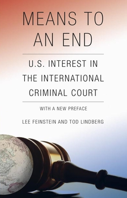 Means to an End: U.S. Interest in the International Criminal Court - Feinstein, Lee, and Lindberg, Tod, Professor