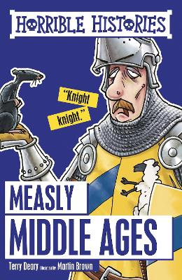 Measly Middle Ages - Deary, Terry, and Brown, Martin