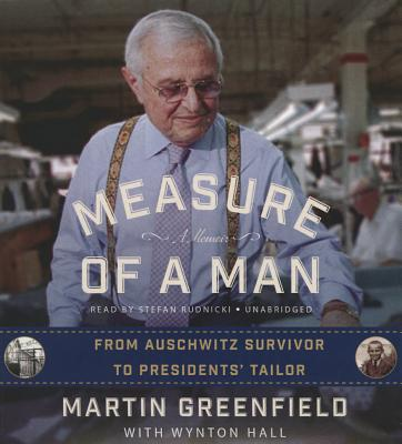 Measure of a Man: From Auschwitz Survivor to Presidents' Tailor; A Memoir - Greenfield, Martin