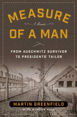 Measure of a Man: From Auschwitz Survivor to Presidents' Tailor - Greenfield, Martin, and Hall, Wynton