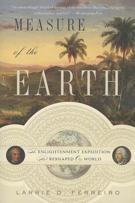 Measure of the Earth: The Enlightenment Expedition That Reshaped Our World - Ferreiro, Larrie D