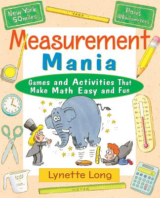 Measurement Mania: Games and Activities That Make Math Easy and Fun - Long, Lynette, Ph.D.