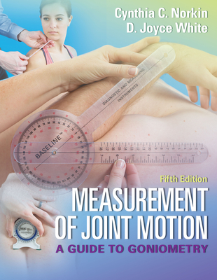 Measurement of Joint Motion: A Guide to Goniometry - Norkin, Cynthia C, and White, D Joyce