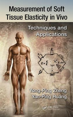 Measurement of Soft Tissue Elasticity in Vivo: Techniques and Applications - Huang, Yan-Ping, and Zheng, Yong-Ping