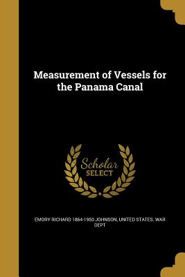 Measurement of Vessels for the Panama Canal - Johnson, Emory Richard 1864-1950, and United States War Dept (Creator)