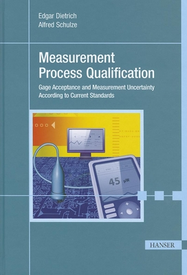 Measurement Process Qualification: Gage Acceptance and Measurement Uncertainty According to Current Standards - Dietrich, Edgar