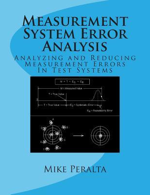 Measurement System Error Analysis: Analyzing and Reducing Measurement Errors in Test Systems - Peralta, Mike