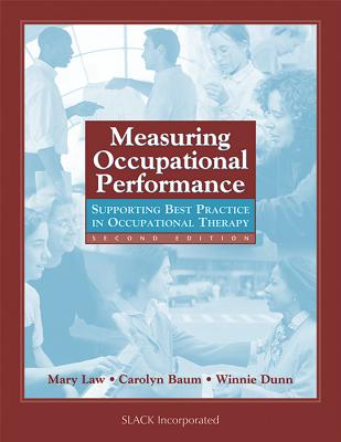 Measuring Occupational Performance: Supporting Best Practice in Occupational Therapy - Law, Mary, PhD, and Dunn, Winnie, PhD, Faota, and Baum, Carolyn