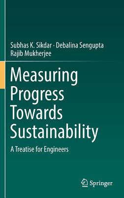 Measuring Progress Towards Sustainability: A Treatise for Engineers - Sikdar, Subhas K
