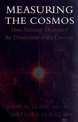 Measuring the Cosmos: How Scientists Discovered the Dimensions of the Universe - Clark, David H, and Clark, Matthew D H