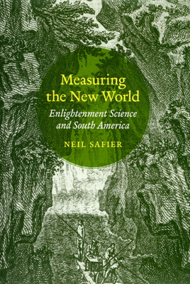 Measuring the New World: Enlightenment Science and South America - Safier, Neil