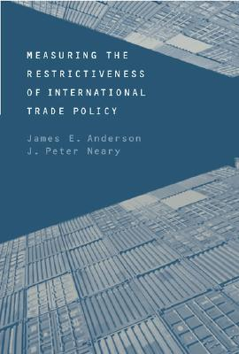 Measuring the Restrictiveness of International Trade Policy - Anderson, James E, and Neary, J Peter