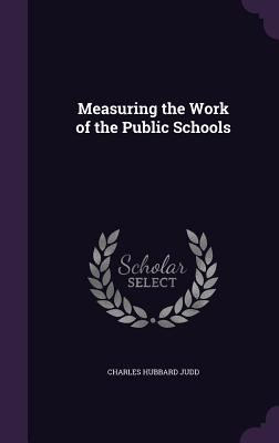 Measuring the Work of the Public Schools - Judd, Charles Hubbard