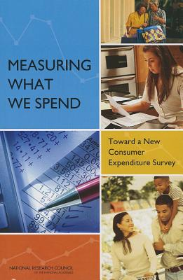Measuring What We Spend: Toward a New Consumer Expenditure Survey - National Research Council, and Division of Behavioral and Social Sciences and Education, and Committee on National Statistics