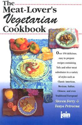 Meat Lover's Vegetarian Cookbook - Ferry, Steve, and Petrovna, Tanya