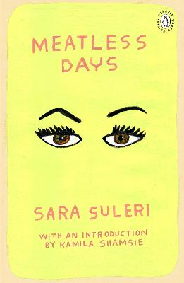 Meatless Days: Introduction by the winner of the 2018 Women's Prize for Fiction Kamila Shamsie - Suleri, Sara