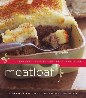 Meatloaf: Recipes for Everyone's Favorite - Vollstedt, Maryana, and Levy, Jennifer (Photographer)