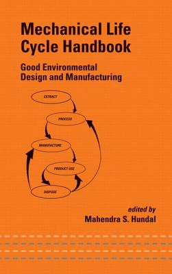 Mechanical Life Cycle Handbook: Good Environmental Design and Manufacturing - Hundal, Mahendra (Editor)
