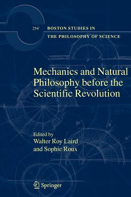 Mechanics and Natural Philosophy before the Scientific Revolution - Laird, Walter Roy (Editor), and Roux, Sophie (Editor)