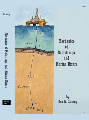 Mechanics of Drillstrings and Marine Risers - Dareing, Don W.