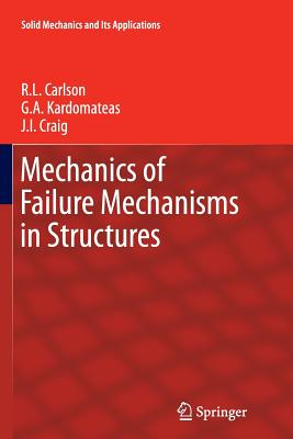 Mechanics of Failure Mechanisms in Structures - Carlson, R L, and Kardomateas, G a, and Craig, J I