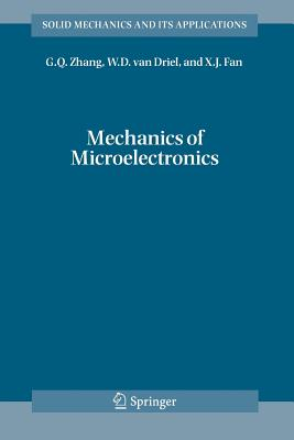 Mechanics of Microelectronics - Zhang, G.Q, and Driel, W. D. van, and Fan, X. J.