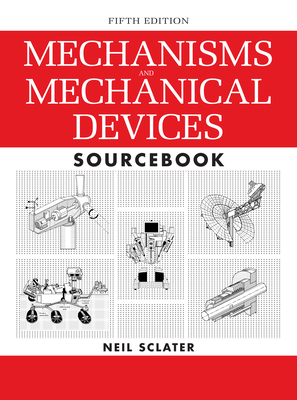 Mechanisms and Mechanical Devices Sourcebook - Sclater, Neil