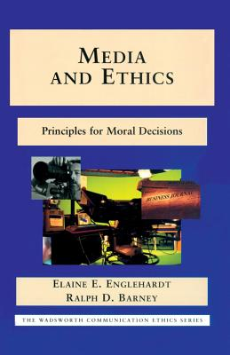 Media and Ethics: Principles for Moral Decisions - Englehardt, Elaine E, Professor, and Barney, Ralph
