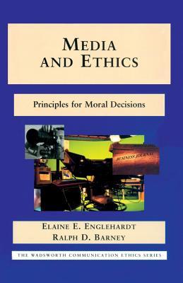 Media and Ethics: Principles for Moral Decisions - Englehardt, Elaine E, Professor, and Barney, Ralph