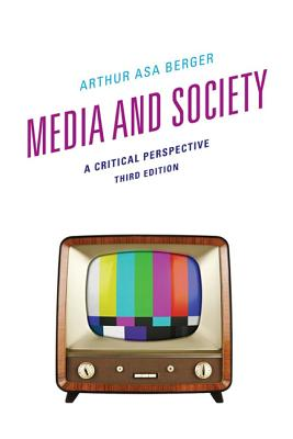 Media and Society: A Critical Perspective - Berger, Arthur Asa, Dr.