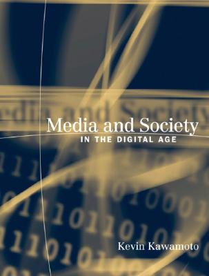 Media and Society in the Digital Age - Kawamoto, Kevin Y