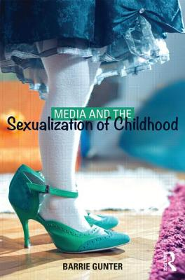 Media and the Sexualization of Childhood - Gunter, Barrie