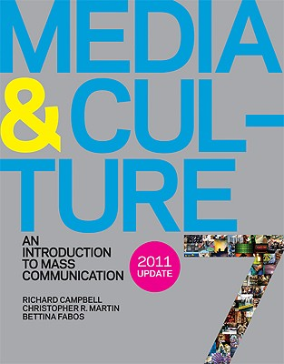Media & Culture, 2011 Update: An Introduction to Mass Communication - Campbell, Richard, and Martin, Christopher R, and Fabos, Bettina, Professor