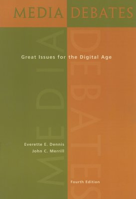 Media Debates: Great Issues for the Digital Age - Dennis, Everette E, and Merrill, John C