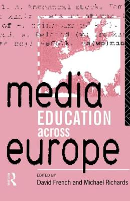Media Education Across Europe - French, David (Editor), and Richards, Mike (Editor)