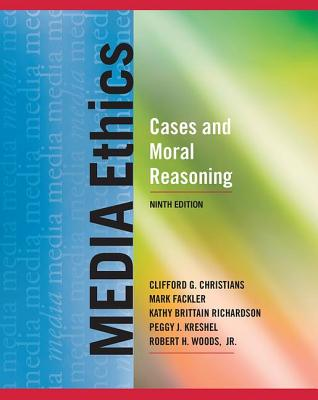Media Ethics: Cases and Moral Reasoning - Christians, Clifford G, and Fackler, Mark, and Richardson, Kathy Brittain