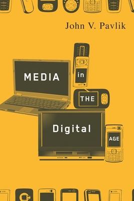 Media in the Digital Age - Pavlik, John V, Professor