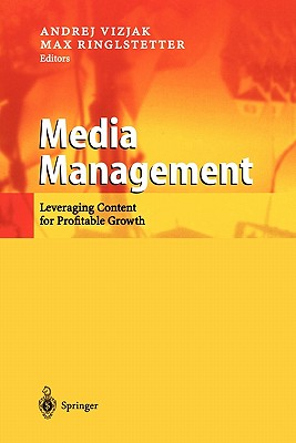Media Management: Leveraging Content for Profitable Growth - Vizjak, Andrej (Editor), and Ringlstetter, Max Josef (Editor)
