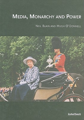 Media, Monarchy and Power - Blain, Neil, Professor, and O'Donnell, Hugh