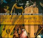 Media Vita in Morte Sumus: Vocal Chamber Music by Volker David Kirchner